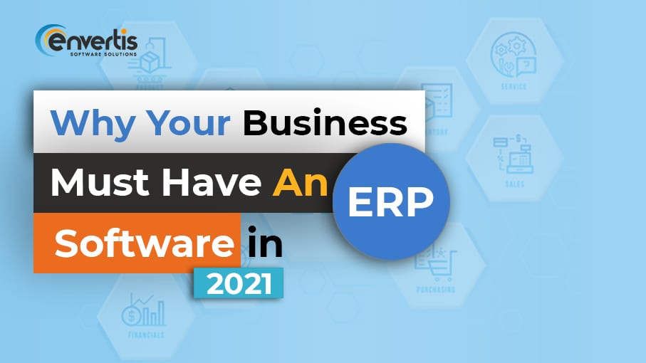Why Your Business Must Have An ERP Software in 2021